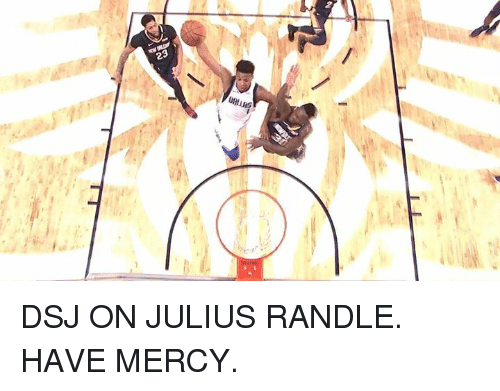Have Mercy: DSJ ON JULIUS RANDLE. HAVE MERCY.