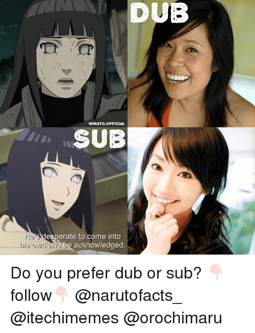 dubbing: DUB  MINATO OFFICIAL  SUB  esperate to come into  his own and b  acknowledged Do you prefer dub or sub? 👇🏻follow👇🏻 @narutofacts_ @itechimemes @orochimaru