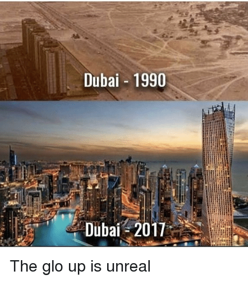 glo: Dubai- 1990  Dubai 2017 The glo up is unreal