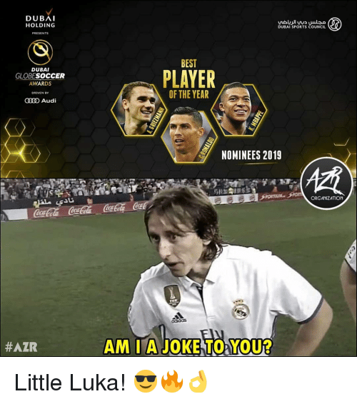 player of the year: DUBAI  HOLDING  DUBAI SPORTS COUNCIL  PRESENTS  BEST  DUBAI  GLOBESOCCER  AWARDS  PLAYER  OF THE YEAR  DRIVEN  O Audi  NOMINEES 2019  ORGANIZATION  #AZR  AM I A JOKE TO YOU? Little Luka! 😎🔥👌