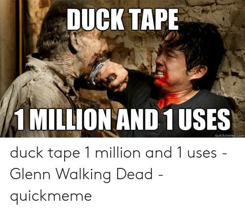 Glenn Meme: DUCK TAPE  MILLION AND 1 USES  quickmeme.com duck tape 1 million and 1 uses - Glenn Walking Dead - quickmeme