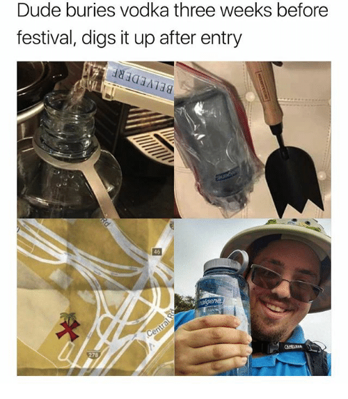 Dude, Funny, and Vodka: Dude buries vodka three weeks before  festival, digs it up after entry