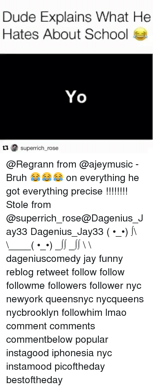 Jay, Memes, and Rose: Dude Explains What He  Hates About School  Yo  ti superrich rose @Regrann from @ajeymusic - Bruh 😂😂😂 on everything he got everything precise !!!!!!!! Stole from @superrich_rose@Dagenius_Jay33 Dagenius_Jay33 ( •_•) ∫\ \____( •_•) _∫∫ _∫∫ɯ \ \ dageniuscomedy jay funny reblog retweet follow follow followme followers follower nyc newyork queensnyc nycqueens nycbrooklyn followhim lmao comment comments commentbelow popular instagood iphonesia nyc instamood picoftheday bestoftheday
