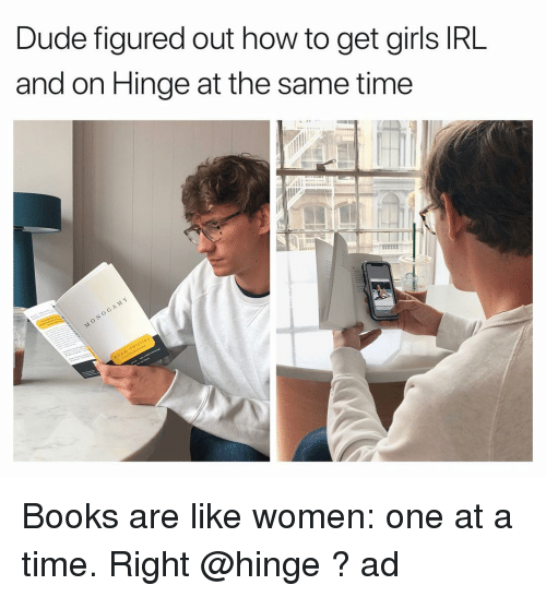 Books, Dude, and Funny: Dude figured out how to get girls IRL  and on Hinge at the same time Books are like women: one at a time. Right @hinge ? ad