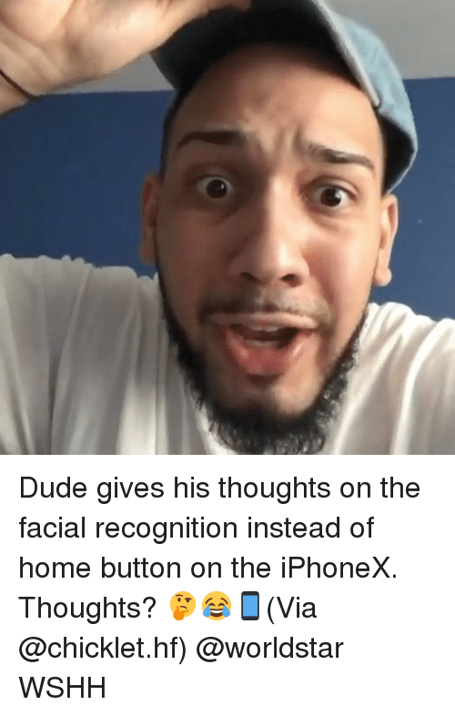 homed: Dude gives his thoughts on the facial recognition instead of home button on the iPhoneX. Thoughts? 🤔😂📱(Via @chicklet.hf) @worldstar WSHH