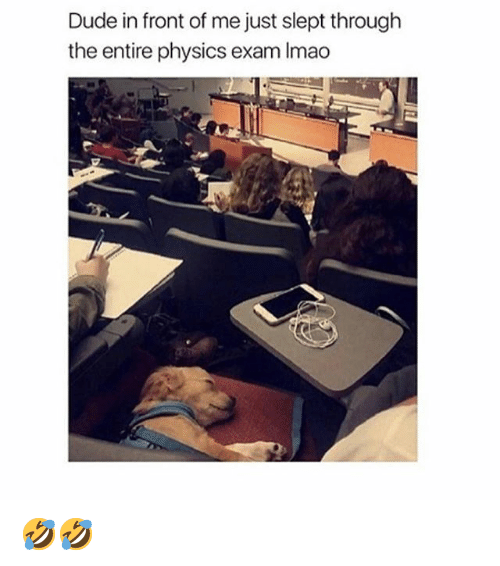Dude, Memes, and Physics: Dude in front of me just slept through  the entire physics exam Imao 🤣🤣