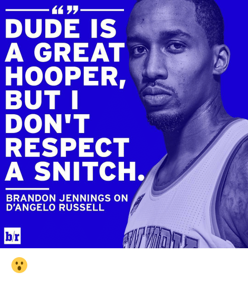 Dude, Respect, and Snitch: DUDE IS  A GREAT  HOOPER  BUT I  DON'T  RESPECT  A SNITCH.  BRANDON JENNINGS ON  D'ANGELO RUSSELL  br 😮