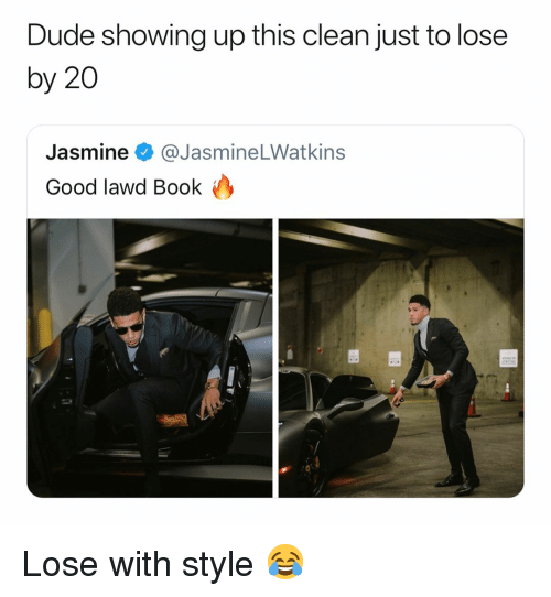 Good Lawd: Dude showing up this clean just to lose  by 20  Jasmine @JasmineLWatkins  Good lawd Book Lose with style 😂