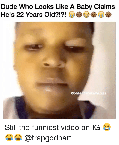 Dude, Memes, and Video: Dude Who Looks Like A Baby Claims  He's 22 Years Old?!?!  @ohhsh  tass Still the funniest video on IG 😂😂😂 @trapgodbart