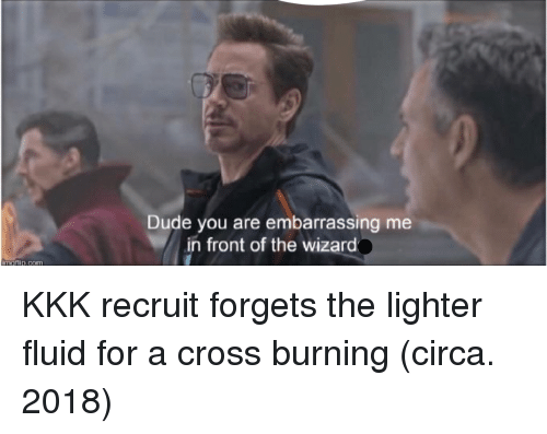 the wizard: Dude you are embarrassing me  in front of the wizard  imatlip.com KKK recruit forgets the lighter fluid for a cross burning (circa. 2018)