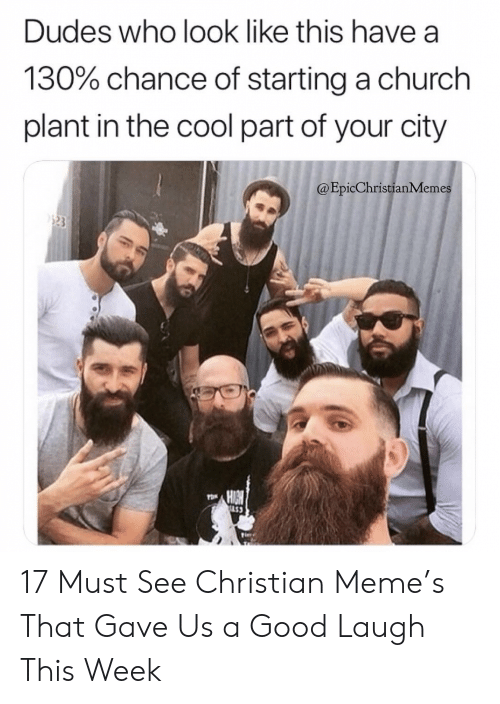 Christian Memes: Dudes who look like this have a  130% chance of starting a church  plant in the cool part of your city  @Epic Christian Memes  POR  LS3 17 Must See Christian Meme's That Gave Us a Good Laugh This Week
