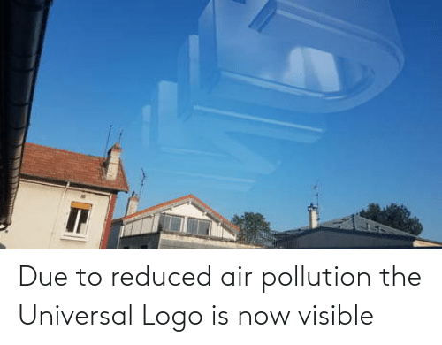 Due: Due to reduced air pollution the Universal Logo is now visible