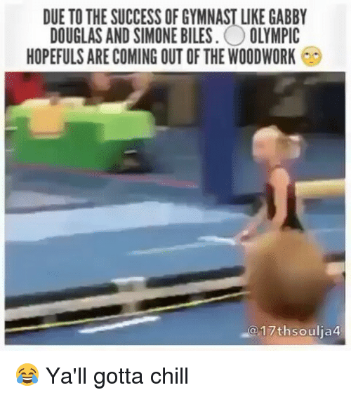 Funny: DUE TO THE SUCCESS OF GYMNAST LIKE GABBY  DOUGLAS AND SIMONE BILES  OLYMPIC  HOPEFULS ARE COMING OUT OF THE WOODWORK 60  17th soulja 😂 Ya'll gotta chill