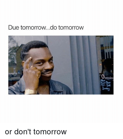 Memes, 🤖, and Due-Tomorrow-Do-Tomorrow: Due tomorrow...do tomorrow  Penin  Men or don't tomorrow