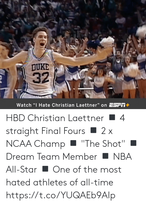 "Athletes: DUKE  32  Watch ""I Hate Christian Laettner"" on ESFT+ HBD Christian Laettner  ◾️ 4 straight Final Fours ◾️ 2 x NCAA Champ ◾️ ""The Shot"" ◾️ Dream Team Member ◾️ NBA All-Star ◾️ One of the most hated athletes of all-time  https://t.co/YUQAEb9AIp"