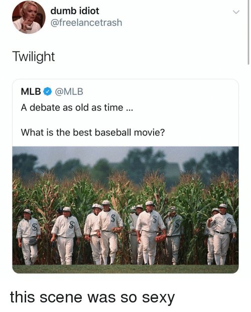 Twilight: dumb idiot  @freelancetrash  Twilight  MLB @MLB  A debate as old as time...  What is the best baseball movie?  0 this scene was so sexy