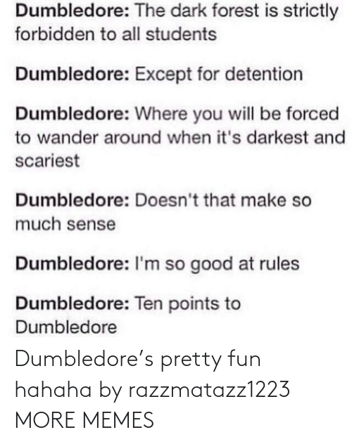 hahaha: Dumbledore's pretty fun hahaha by razzmatazz1223 MORE MEMES