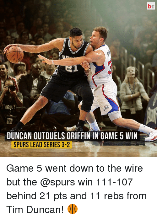 Tim Duncan: DUNCAN OUTDUELS GRIFFIN IN GAME 5 WIN  SPURS LEAD SERIES 3-2 Game 5 went down to the wire but the @spurs win 111-107 behind 21 pts and 11 rebs from Tim Duncan! 🏀