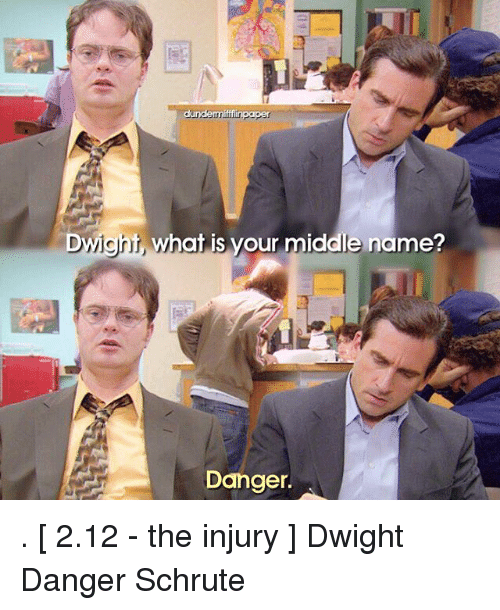 Memes, Middle Name, and 🤖: dundemmiffin paper  Dwight, who  is your middle name?  Danger. . [ 2.12 - the injury ] Dwight Danger Schrute