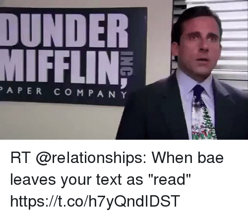 """When Bae Leaves: DUNDER  MIFFLIN  PAPER CO M P A N Y RT @reIationships: When bae leaves your text as """"read"""" https://t.co/h7yQndIDST"""