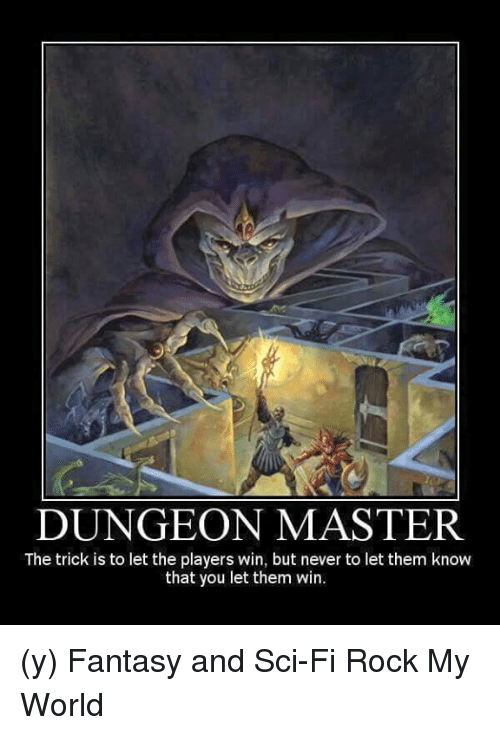 Dungeon Master: DUNGEON MASTER  The trick is to let the players win, but never to let them know  that you let them win. (y) Fantasy and Sci-Fi Rock My World