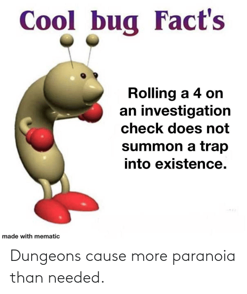 dungeons: Dungeons cause more paranoia than needed.