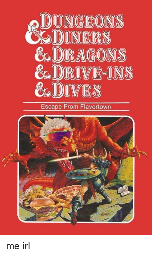 dungeons: DUNGEONS  CDINERS  & DRAGONS  & DRIVE-INS  &DIVES  Escape From Flavortown me irl