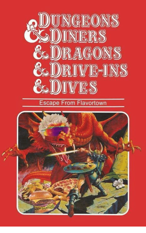 dungeons: DUNGEONS  DINERS  &s DRAGONS  &DRIVEINS  &DIVES  Escape From Flavortown