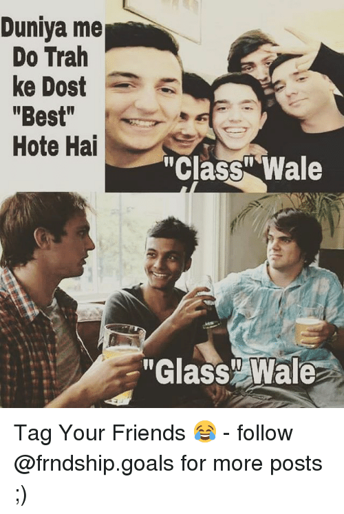 """Memes, Best, and Glasses: Duniya me  Do Trah  ke Dost  """"Best""""  Hote Hai  """"Class Wale  """"Glass Wale Tag Your Friends 😂 - follow @frndship.goals for more posts ;)"""