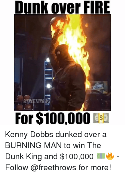 Throwes: Dunk over FIRE  FREE THROWS  For $100,000 Kenny Dobbs dunked over a BURNING MAN to win The Dunk King and $100,000 💵🔥 - Follow @freethrows for more!