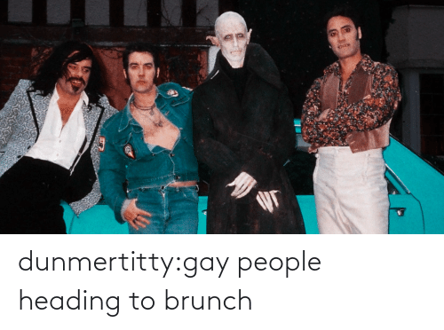heading: dunmertitty:gay people heading to brunch