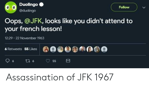 jfk: Duolingo  @duolingo  Follow  Oops, @JFK, looks like you didn't attend to  your french lesson!  12:29-22 November 1963  6 Retweets  55 Likes Assassination of JFK 1967