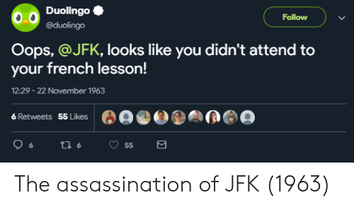 jfk: DuolingoC  @duolingo  Follow  Oops, @JFK, looks like you didn't attend to  your french lesson!  12:29 -22 November 1963  6 Retweets  55 Likes The assassination of JFK (1963)