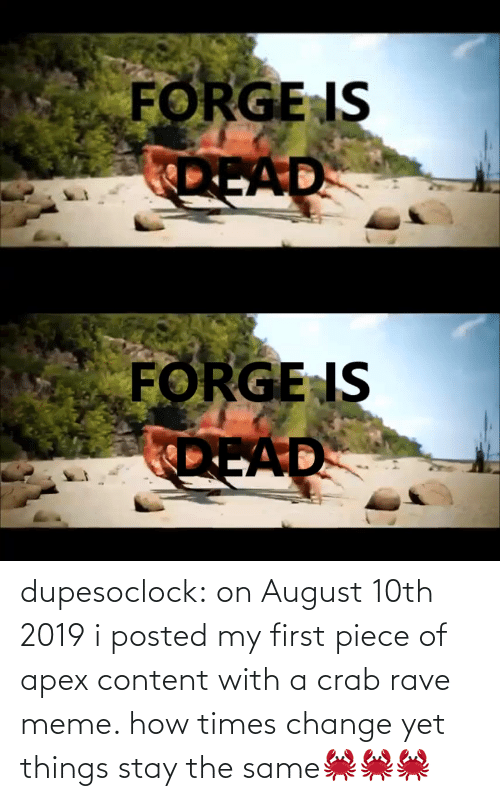 TFW: dupesoclock:  on August 10th 2019 i posted my first piece of apex content with a crab rave meme. how times change yet things stay the same🦀🦀🦀