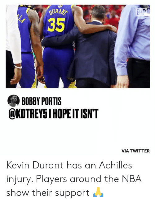 achilles: DURAAT  LA  35  BOBBY PORTIS  @KDTREY5I HOPEIT ISN'T  VIA TWITTER Kevin Durant has an Achilles injury. Players around the NBA show their support 🙏