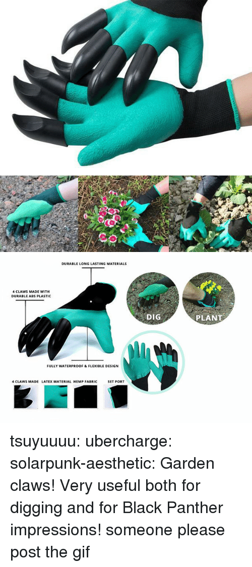 latex: DURABLE LONG LASTING MATERIALS  4 CLAWS MADE WITH  DURABLE ABS PLASTIC  DIG  PLANT  FULLY WATERPROOF & FLEXIBLE DESIGN  4 CLAWS MADE LATEX MATERIAL HEMP FABRIC  SET PORT tsuyuuuu:  ubercharge:  solarpunk-aesthetic: Garden claws! Very useful both for digging and for Black Panther impressions! someone please post the gif