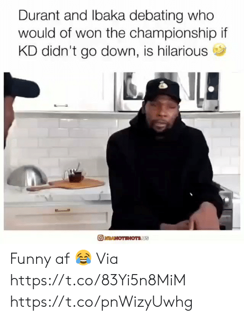 Debating: Durant and lbaka debating who  would of won the championship if  KD didn't go down, is hilarious  RAHOTEHOTSUS Funny af 😂  Via https://t.co/83Yi5n8MiM https://t.co/pnWizyUwhg