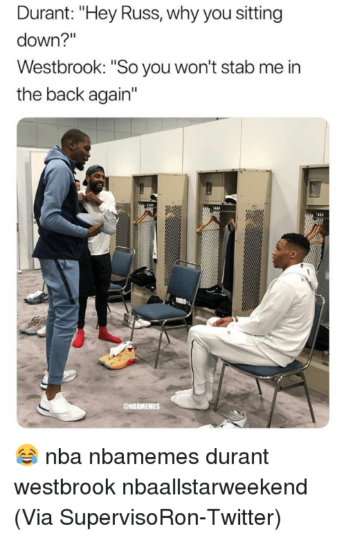 "Basketball, Nba, and Sports: Durant: ""Hey Russ, why you sitting  down?""  Westbrook: ""So you won't stab me in  the back again""  @NBAMEMES 😂 nba nbamemes durant westbrook nbaallstarweekend (Via ‪SupervisoRon‬-Twitter)"