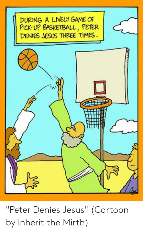 """Episcopal Church : DURING A LINELY GAME OF  PICK-UP EASKETBALL, PETER  DENIES JESUS THREE TIMES  囗 """"Peter Denies Jesus""""  (Cartoon by Inherit the Mirth)"""