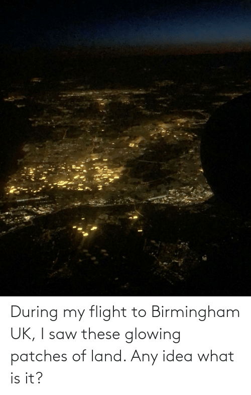 glowing: During my flight to Birmingham UK, I saw these glowing patches of land. Any idea what is it?