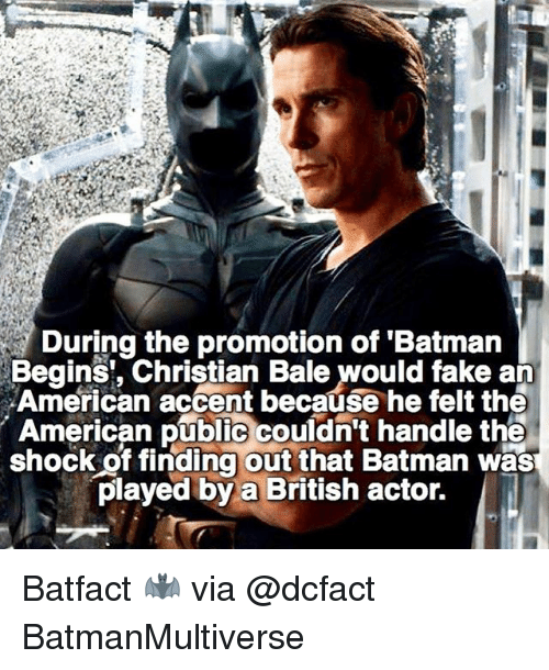 The Shocked: During the promotion of Batman  an  American accent because he felt the  American public couldn't handle the  shock of finding out that Batman was  played by a British actor. Batfact 🦇 via @dcfact BatmanMultiverse