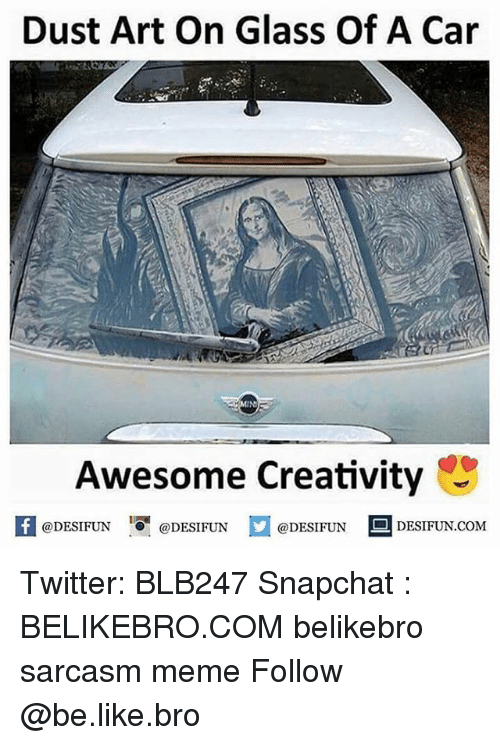 Be Like, Meme, and Memes: Dust Art On Glass Of A Car  Awesome Creativity  @DESIFUN  @DESIFUN  @DESIFUNDESIFUN.COM Twitter: BLB247 Snapchat : BELIKEBRO.COM belikebro sarcasm meme Follow @be.like.bro