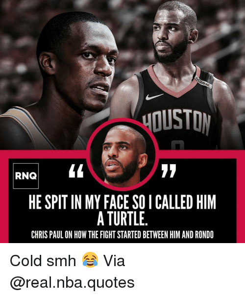 rondo: DUSTO  RNQ  HE SPIT IN MY FACE SO I CALLED HIM  A TURTLE.  CHRIS PAUL ON HOW THE FIGHT STARTED BETWEEN HIM AND RONDO Cold smh 😂 Via @real.nba.quotes