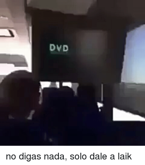 Dvd, Solo, and Nada: DVD no digas nada, solo dale a laik