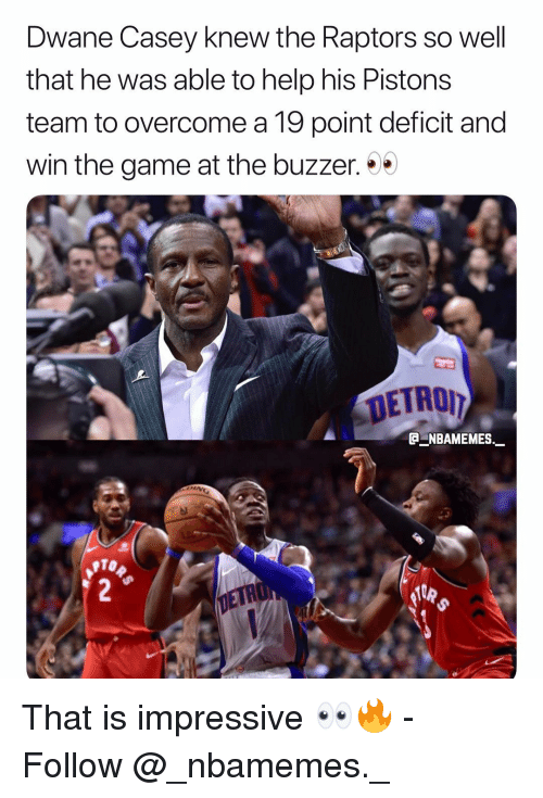 buzzer: Dwane Casey knew the Raptors so well  that he was able to help his Pistons  team to overcome a 19 point deficit and  win the game at the buzzer. *  E NBAMEMES  PTO That is impressive 👀🔥 - Follow @_nbamemes._