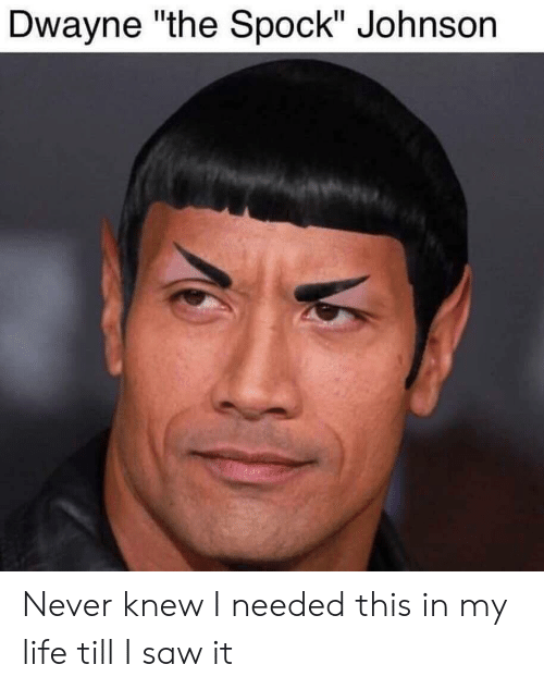 """Spock: Dwayne """"the Spock"""" Johnson Never knew I needed this in my life till I saw it"""