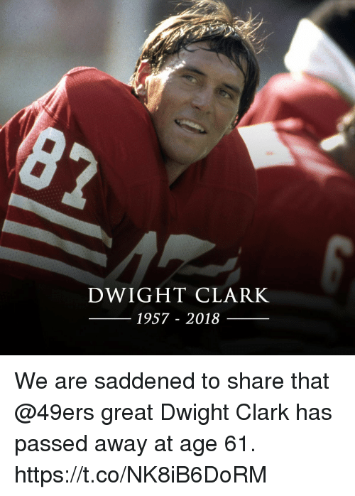 San Francisco 49ers, Memes, and 🤖: DWIGHT CLARK  1957 - 2018 We are saddened to share that @49ers great Dwight Clark has passed away at age 61. https://t.co/NK8iB6DoRM