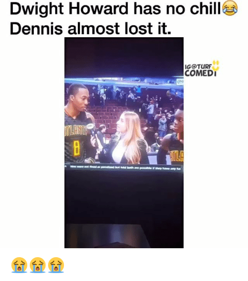 Denny's, Dwight Howard, and Memes: Dwight Howard has no chillaN  Dennis almost lost it.  IG@TURF  COMEDI 😭😭😭
