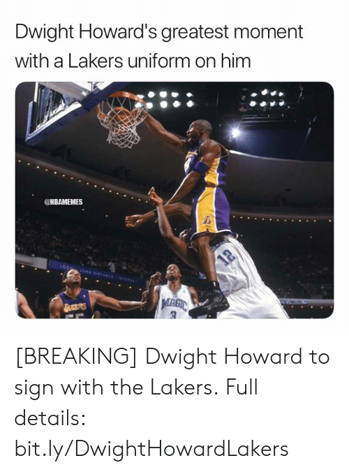 Howard: Dwight Howard's greatest moment  with a Lakers uniform on him  @NBAMEMES  LOCAL LONG DISTANCE NTERNET  12  TAKERS [BREAKING] Dwight Howard to sign with the Lakers.  Full details: bit.ly/DwightHowardLakers