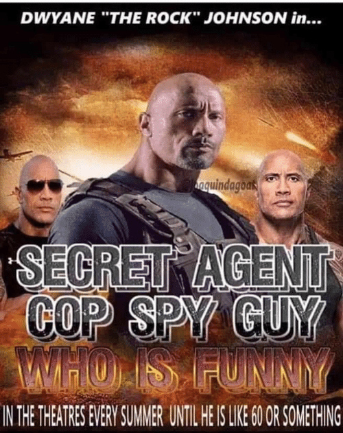 """The Rock: DWYANE """"THE ROCK"""" JOHNSON in...  nguindagoas  SECRET AGENT  COP SPY GUY  MTHO IS FUNNY  IN THE THEATRES EVERY SUMER UNTIL HE IS LIE 0 OR SOMETHING"""